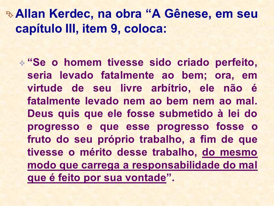 """ Allan Kerdec, na obra """"A Gênese, em seu capítulo III, item 9, coloca:  """"Se o homem tivesse sido criado perfeito, seria levado fatalmente ao bem; or"""