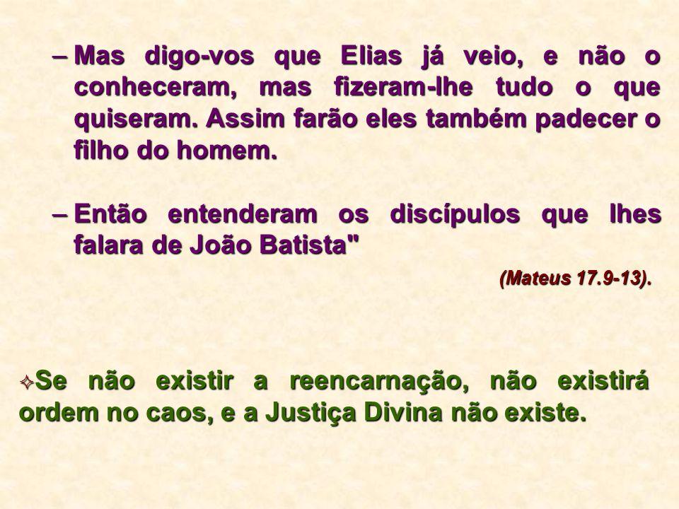 –Mas digo-vos que Elias já veio, e não o conheceram, mas fizeram-lhe tudo o que quiseram. Assim farão eles também padecer o filho do homem. –Então ent