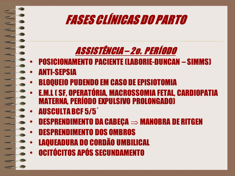 FASES CLÍNICAS DO PARTO ASSISTÊNCIA – 2o. PERÍODO POSICIONAMENTO PACIENTE (LABORIE-DUNCAN – SIMMS) ANTI-SEPSIA BLOQUEIO PUDENDO EM CASO DE EPISIOTOMIA