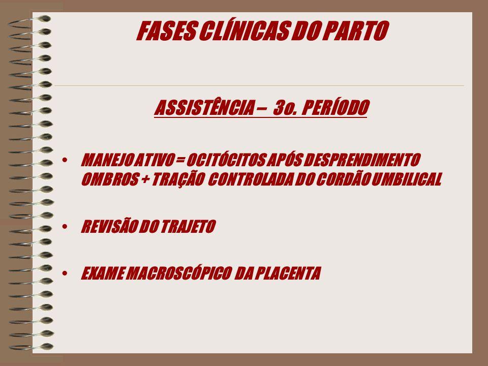 FASES CLÍNICAS DO PARTO ASSISTÊNCIA – 3o. PERÍODO MANEJO ATIVO = OCITÓCITOS APÓS DESPRENDIMENTO OMBROS + TRAÇÃO CONTROLADA DO CORDÃO UMBILICAL REVISÃO