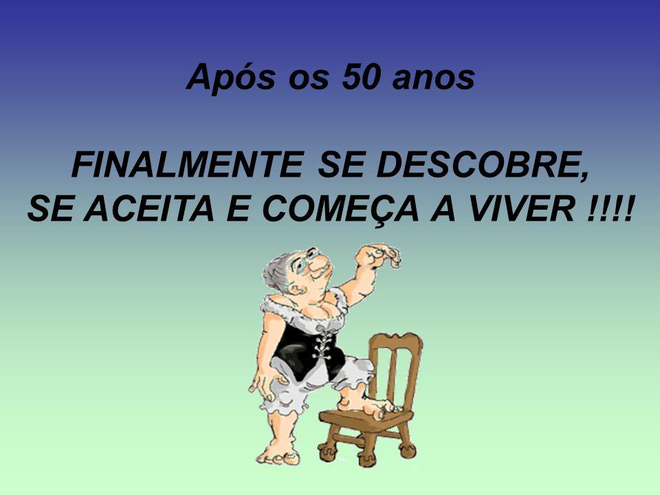 Após os 50 anos FINALMENTE SE DESCOBRE, SE ACEITA E COMEÇA A VIVER !!!!