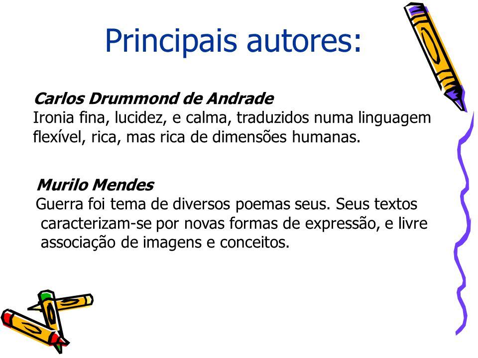 Principais autores: Carlos Drummond de Andrade Ironia fina, lucidez, e calma, traduzidos numa linguagem flexível, rica, mas rica de dimensões humanas.