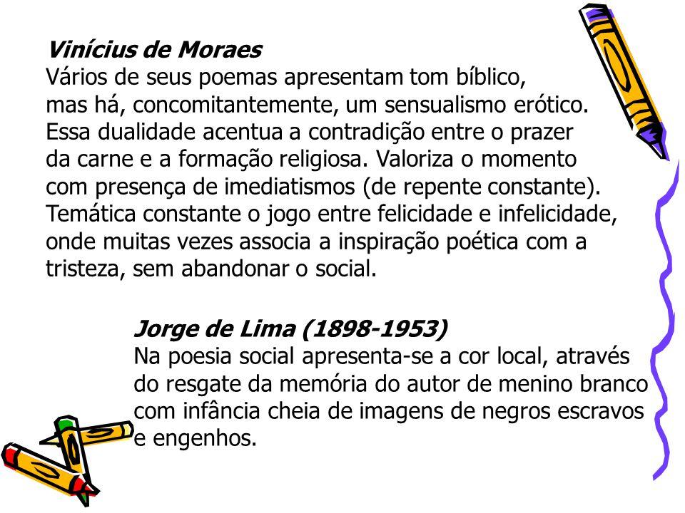Vinícius de Moraes Vários de seus poemas apresentam tom bíblico, mas há, concomitantemente, um sensualismo erótico. Essa dualidade acentua a contradiç