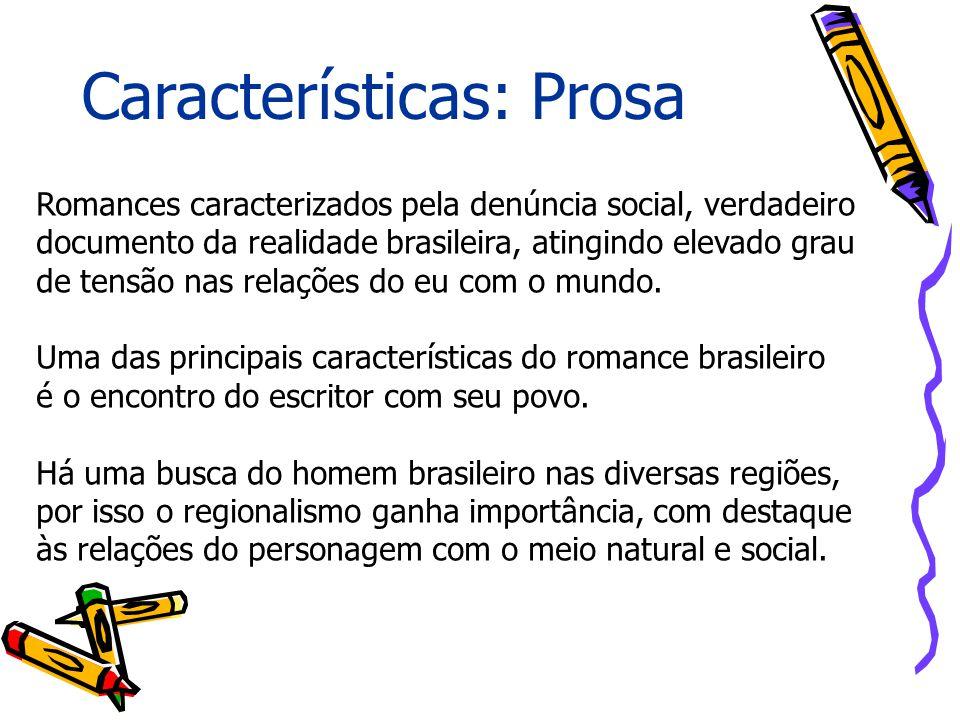 Características: Prosa Romances caracterizados pela denúncia social, verdadeiro documento da realidade brasileira, atingindo elevado grau de tensão na