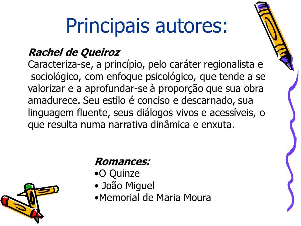 Principais autores: Rachel de Queiroz Caracteriza-se, a princípio, pelo caráter regionalista e sociológico, com enfoque psicológico, que tende a se va