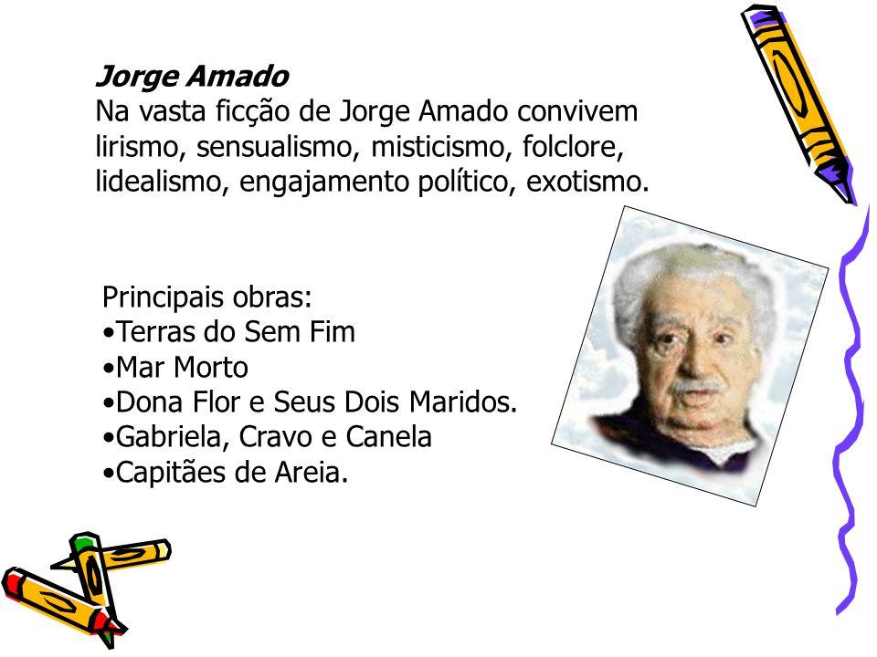 Jorge Amado Na vasta ficção de Jorge Amado convivem lirismo, sensualismo, misticismo, folclore, lidealismo, engajamento político, exotismo. Principais