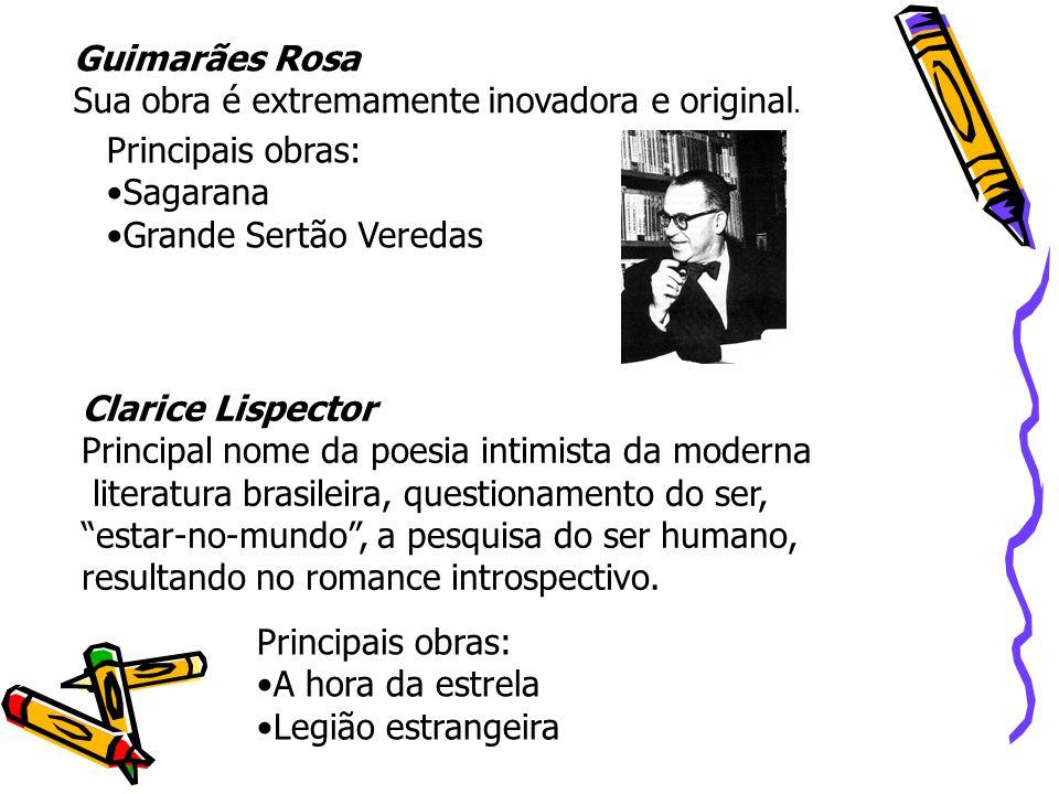 Guimarães Rosa Sua obra é extremamente inovadora e original. Principais obras: Sagarana Grande Sertão Veredas Clarice Lispector Principal nome da poes