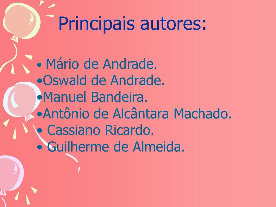 Principais autores: Mário de Andrade. Oswald de Andrade. Manuel Bandeira. Antônio de Alcântara Machado. Cassiano Ricardo. Guilherme de Almeida.