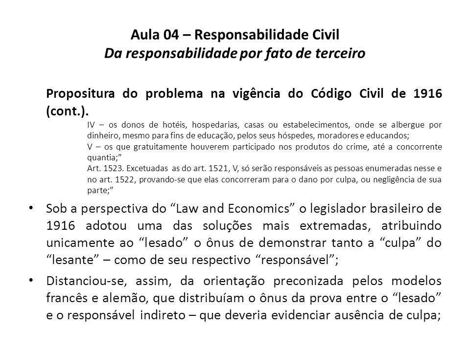 Aula 04 – Responsabilidade Civil Da responsabilidade por fato de terceiro Propositura do problema na vigência do Código Civil de 1916 (cont.). IV – os