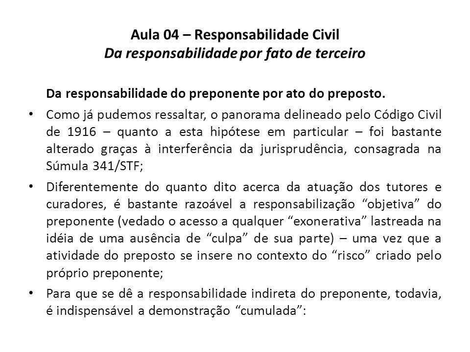 Aula 04 – Responsabilidade Civil Da responsabilidade por fato de terceiro Da responsabilidade do preponente por ato do preposto. Como já pudemos ressa