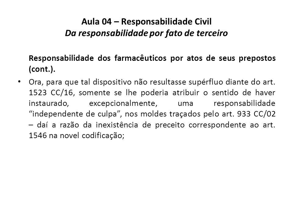 Aula 04 – Responsabilidade Civil Da responsabilidade por fato de terceiro Responsabilidade dos farmacêuticos por atos de seus prepostos (cont.). Ora,