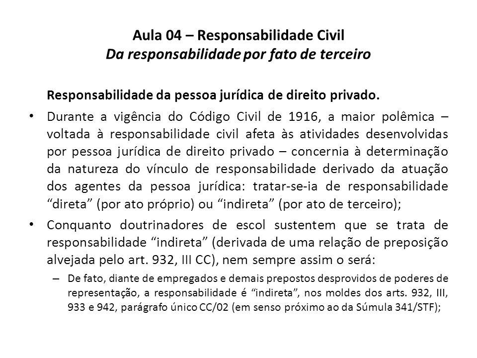 Aula 04 – Responsabilidade Civil Da responsabilidade por fato de terceiro Responsabilidade da pessoa jurídica de direito privado. Durante a vigência d