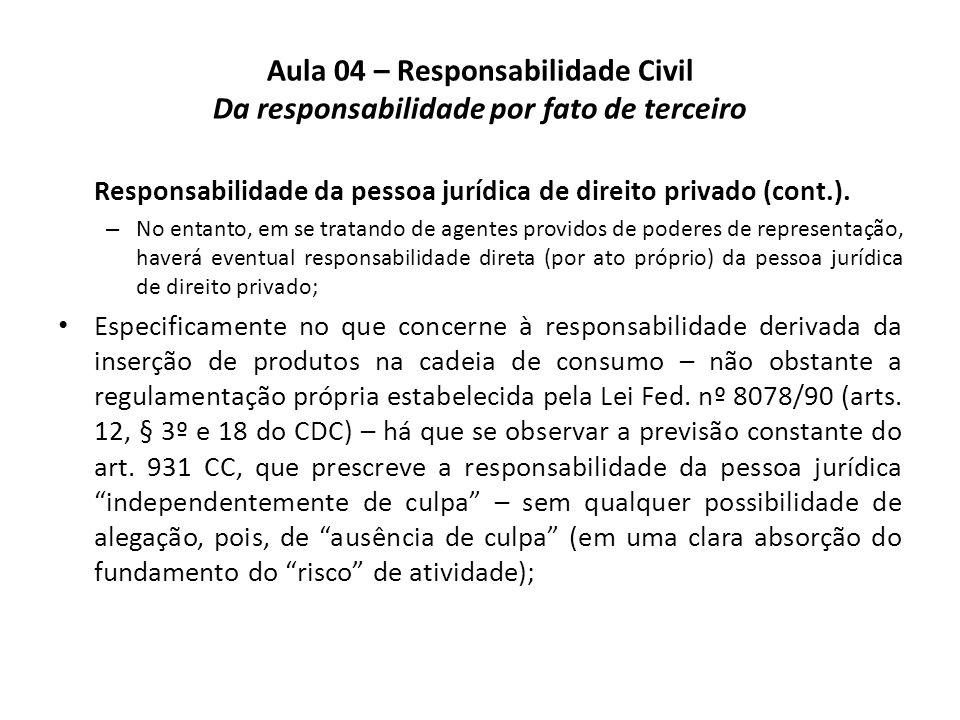 Aula 04 – Responsabilidade Civil Da responsabilidade por fato de terceiro Responsabilidade da pessoa jurídica de direito privado (cont.). – No entanto