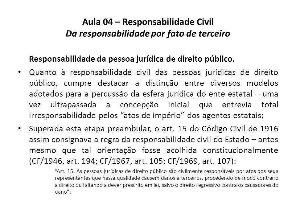 Aula 04 – Responsabilidade Civil Da responsabilidade por fato de terceiro Responsabilidade da pessoa jurídica de direito público. Quanto à responsabil