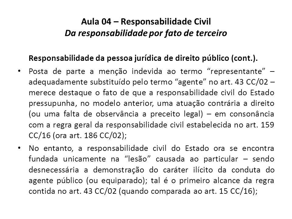 Aula 04 – Responsabilidade Civil Da responsabilidade por fato de terceiro Responsabilidade da pessoa jurídica de direito público (cont.). Posta de par