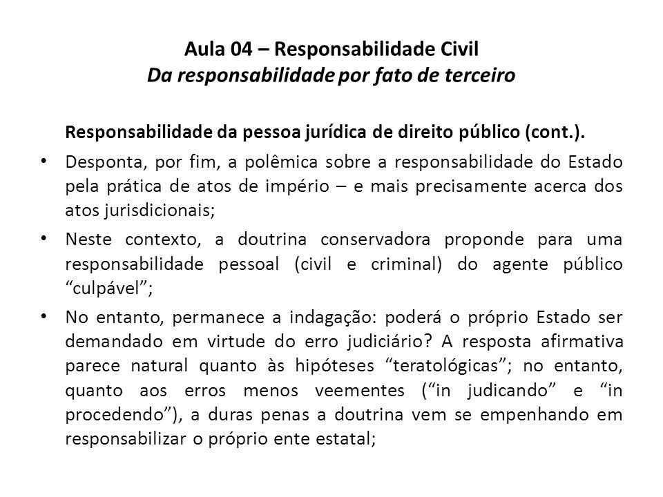 Aula 04 – Responsabilidade Civil Da responsabilidade por fato de terceiro Responsabilidade da pessoa jurídica de direito público (cont.). Desponta, po
