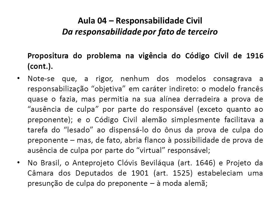 Aula 04 – Responsabilidade Civil Da responsabilidade por fato de terceiro Propositura do problema na vigência do Código Civil de 1916 (cont.). Note-se