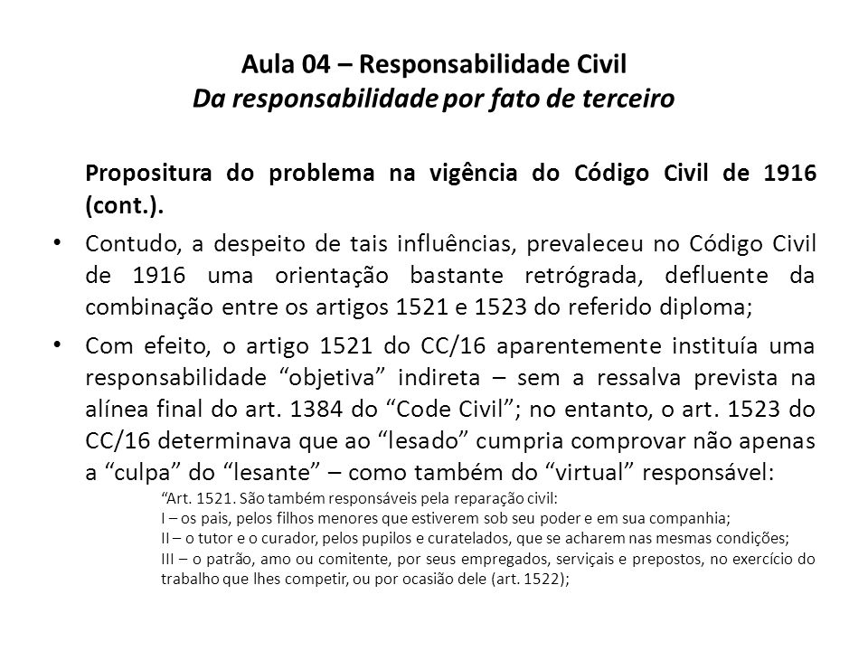 Aula 04 – Responsabilidade Civil Da responsabilidade por fato de terceiro Propositura do problema na vigência do Código Civil de 1916 (cont.). Contudo