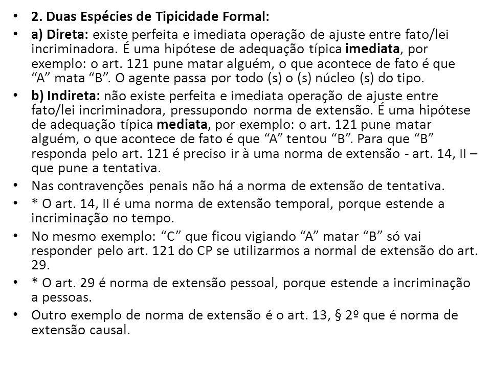 2. Duas Espécies de Tipicidade Formal: a) Direta: existe perfeita e imediata operação de ajuste entre fato/lei incriminadora. É uma hipótese de adequa