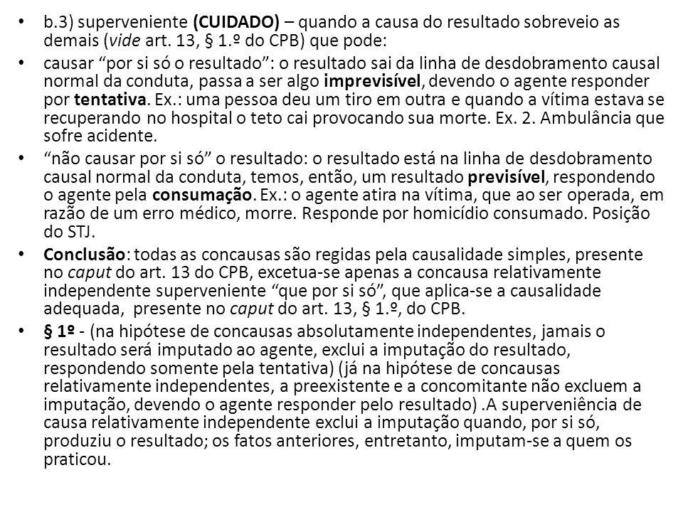 """b.3) superveniente (CUIDADO) – quando a causa do resultado sobreveio as demais (vide art. 13, § 1.º do CPB) que pode: causar """"por si só o resultado"""":"""