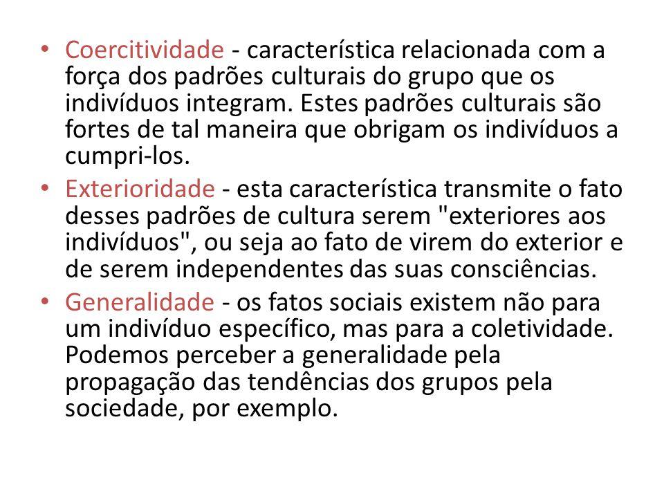 Coercitividade - característica relacionada com a força dos padrões culturais do grupo que os indivíduos integram. Estes padrões culturais são fortes