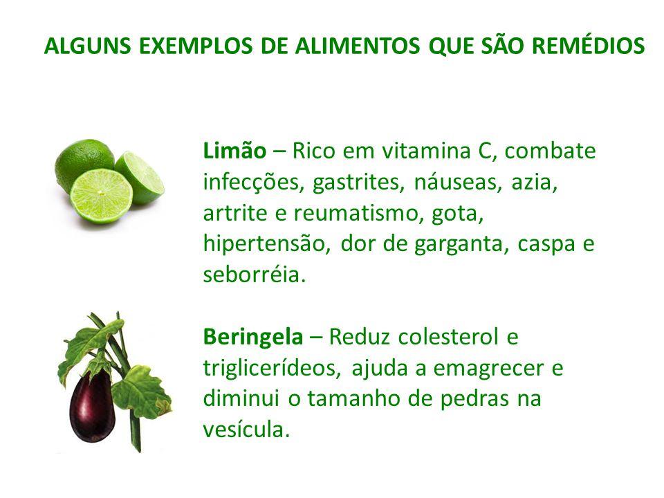 Limão – Rico em vitamina C, combate infecções, gastrites, náuseas, azia, artrite e reumatismo, gota, hipertensão, dor de garganta, caspa e seborréia.