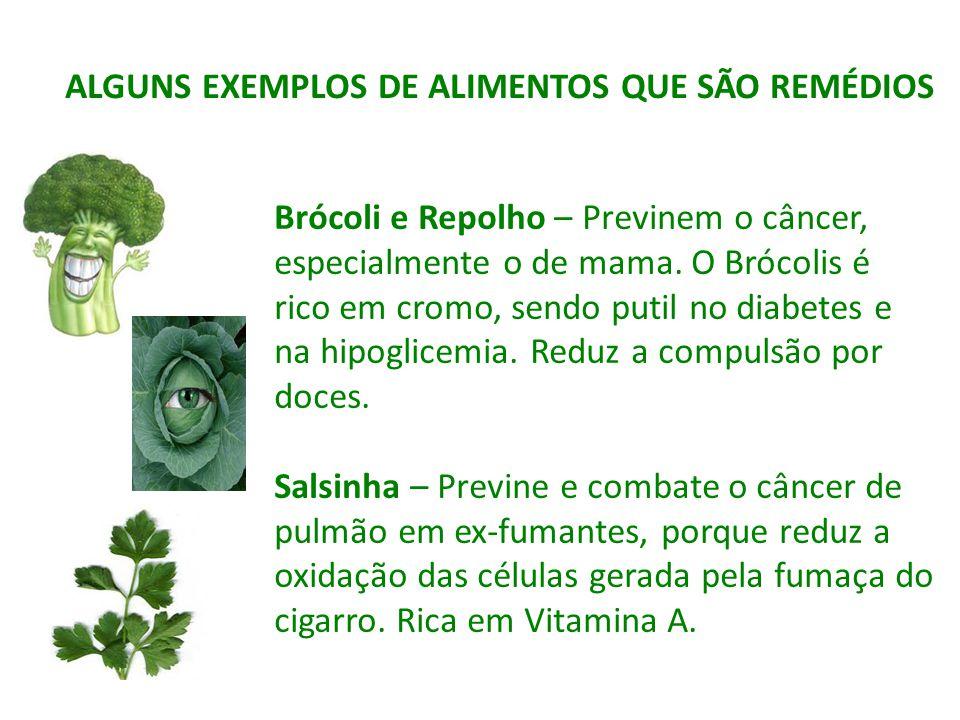 Brócoli e Repolho – Previnem o câncer, especialmente o de mama. O Brócolis é rico em cromo, sendo putil no diabetes e na hipoglicemia. Reduz a compuls