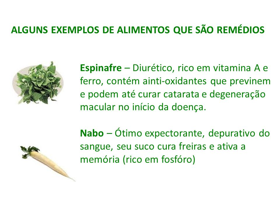 ALGUNS EXEMPLOS DE ALIMENTOS QUE SÃO REMÉDIOS Espinafre – Diurético, rico em vitamina A e ferro, contém ainti-oxidantes que previnem e podem até curar