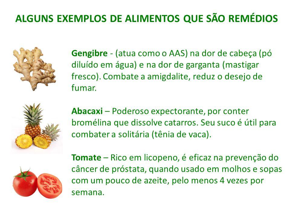 ALGUNS EXEMPLOS DE ALIMENTOS QUE SÃO REMÉDIOS Gengibre - (atua como o AAS) na dor de cabeça (pó diluído em água) e na dor de garganta (mastigar fresco