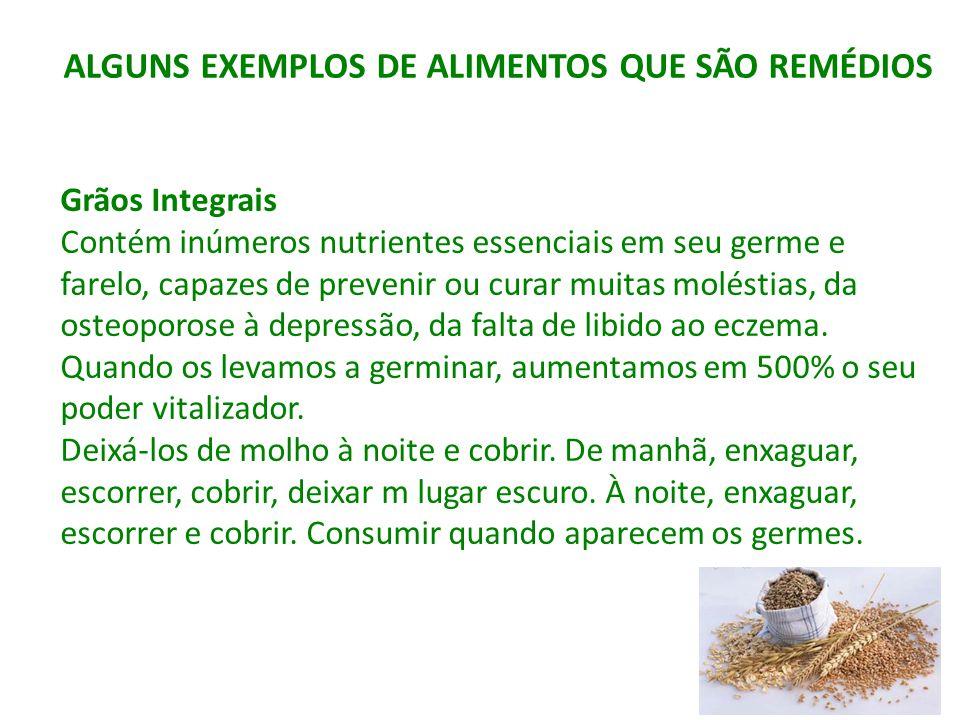 ALGUNS EXEMPLOS DE ALIMENTOS QUE SÃO REMÉDIOS Grãos Integrais Contém inúmeros nutrientes essenciais em seu germe e farelo, capazes de prevenir ou cura