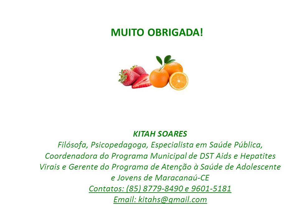 MUITO OBRIGADA! KITAH SOARES Filósofa, Psicopedagoga, Especialista em Saúde Pública, Coordenadora do Programa Municipal de DST Aids e Hepatites Virais