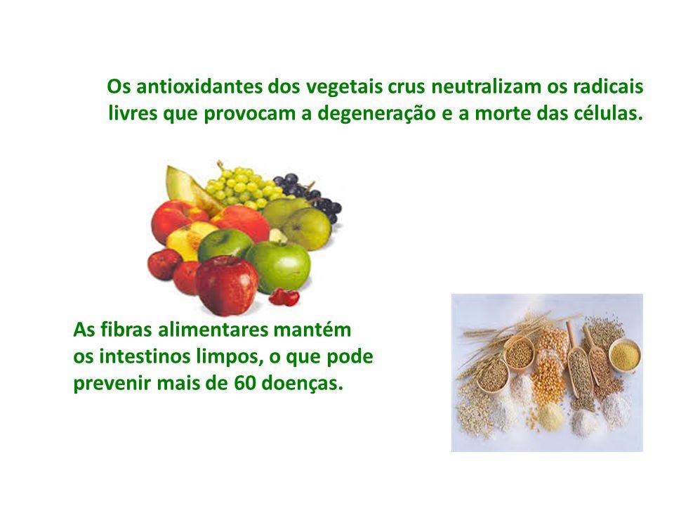 Os antioxidantes dos vegetais crus neutralizam os radicais livres que provocam a degeneração e a morte das células. As fibras alimentares mantém os in