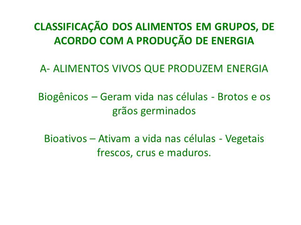 CLASSIFICAÇÃO DOS ALIMENTOS EM GRUPOS, DE ACORDO COM A PRODUÇÃO DE ENERGIA A- ALIMENTOS VIVOS QUE PRODUZEM ENERGIA Biogênicos – Geram vida nas células