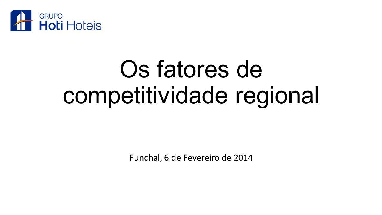 Os fatores de competitividade regional Funchal, 6 de Fevereiro de 2014