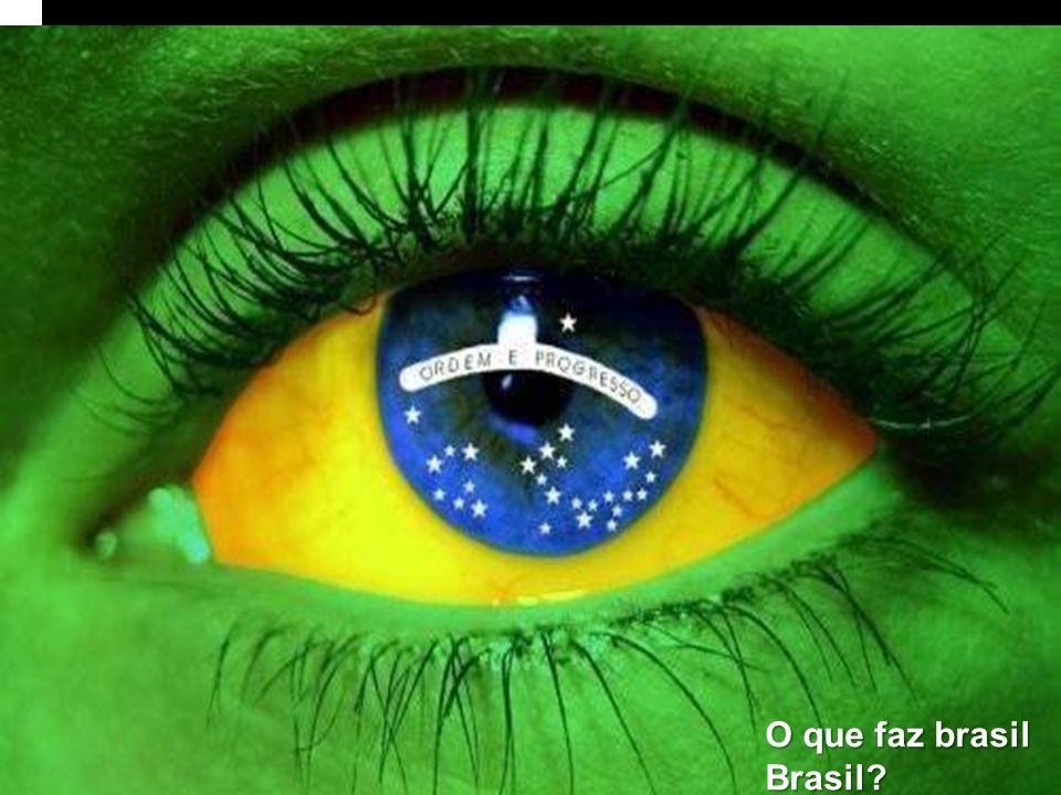 O que faz brasil Brasil?