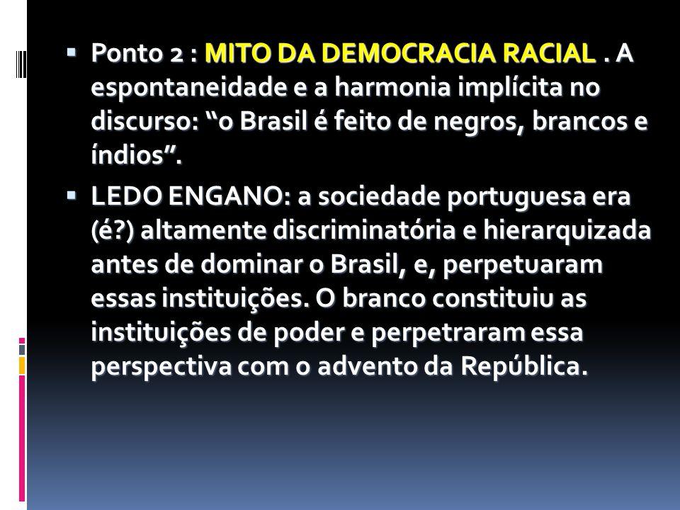 """ Ponto 2 : MITO DA DEMOCRACIA RACIAL. A espontaneidade e a harmonia implícita no discurso: """"o Brasil é feito de negros, brancos e índios"""".  LEDO ENG"""