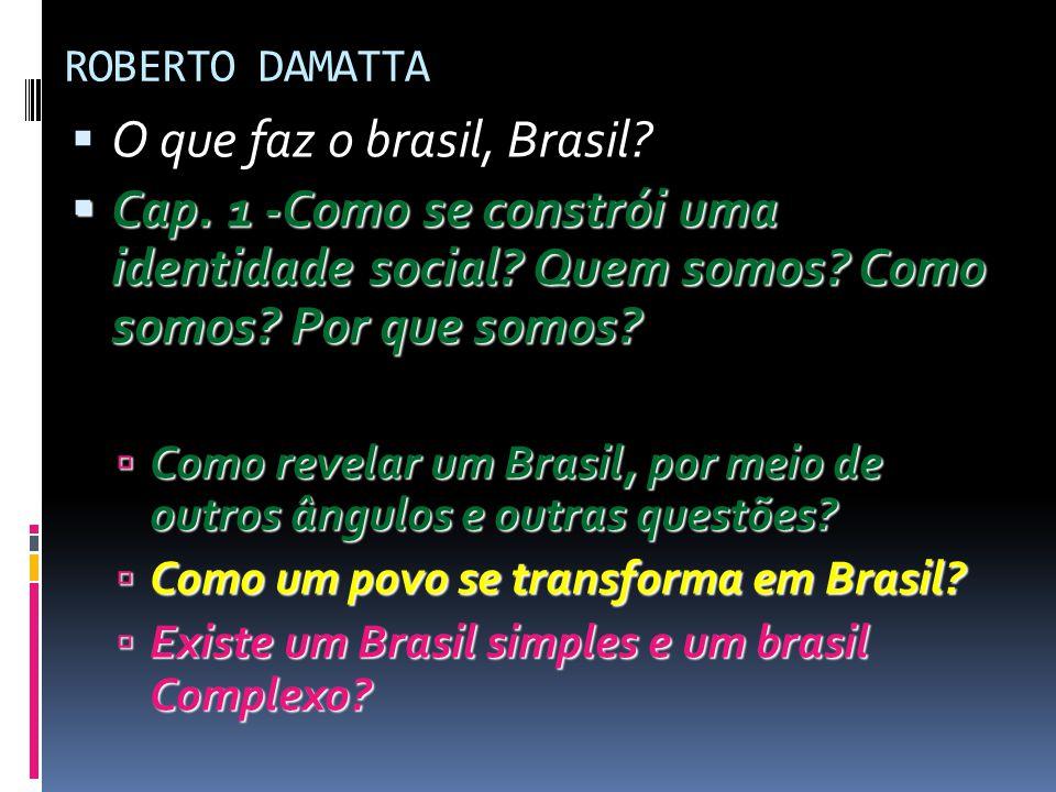 ROBERTO DAMATTA  O que faz o brasil, Brasil?  Cap. 1 -Como se constrói uma identidade social? Quem somos? Como somos? Por que somos?  Como revelar