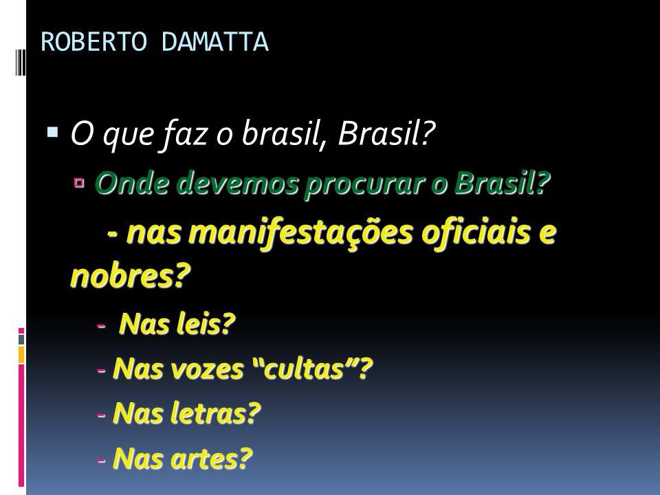 """ROBERTO DAMATTA  O que faz o brasil, Brasil?  Onde devemos procurar o Brasil? - nas manifestações oficiais e nobres? - Nas leis? -Nas vozes """"cultas"""""""