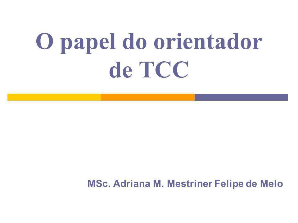 O papel do orientador de TCC MSc. Adriana M. Mestriner Felipe de Melo