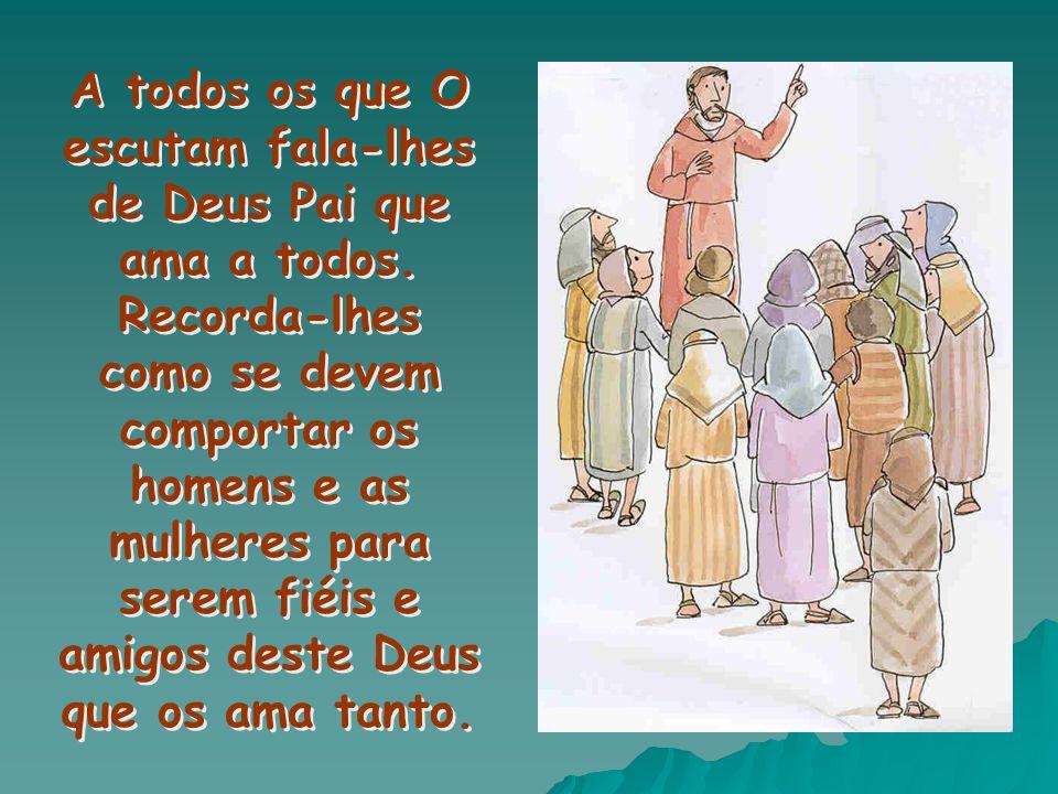 Jesus acolhe todos os que querem escutá-l'O, e fala com eles.
