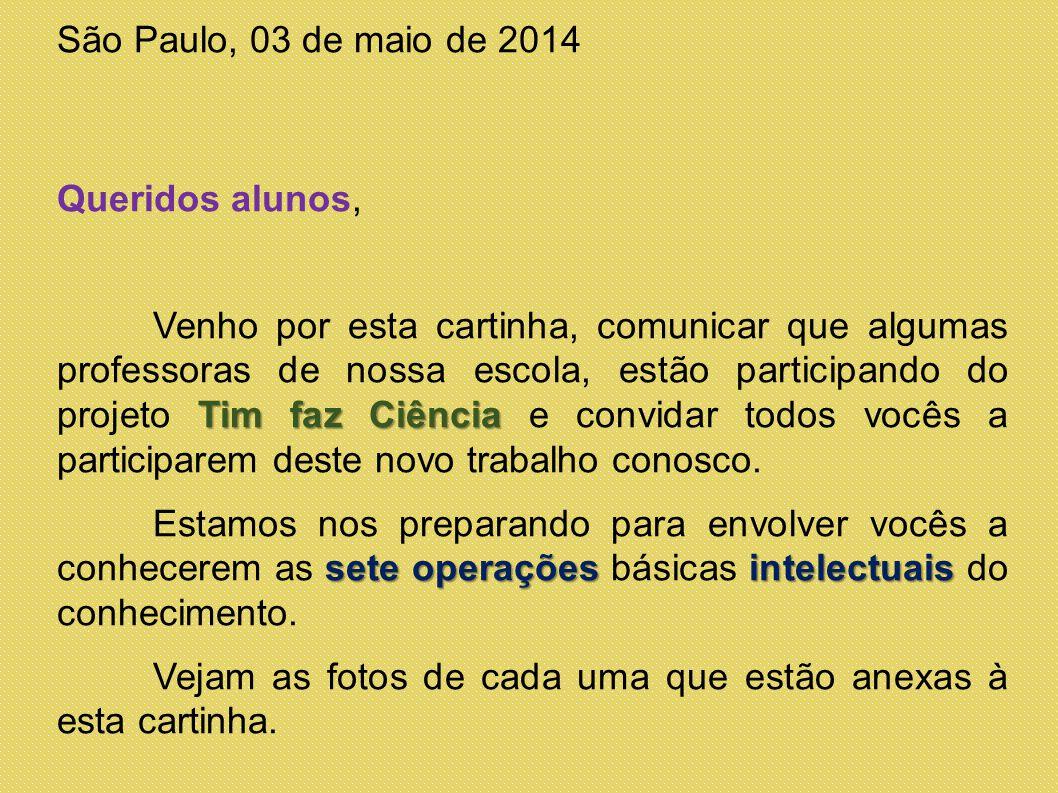 São Paulo, 03 de maio de 2014 Queridos alunos, Venho por esta cartinha, comunicar que algumas professoras de nossa escola, estão participando do proje