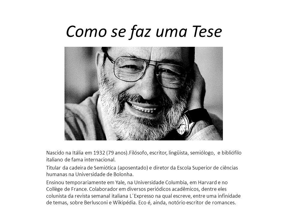 Como se faz uma Tese Nascido na Itália em 1932 (79 anos).Filósofo, escritor, lingüista, semiólogo, e bibliófilo italiano de fama internacional. Titula