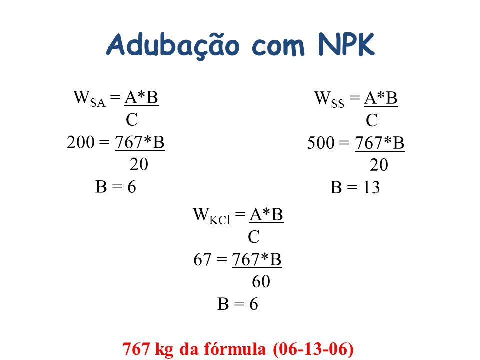 Adubação com NPK W SA = A*B C 200 = 767*B 20 B = 6 W SS = A*B C 500 = 767*B 20 B = 13 W KCl = A*B C 67 = 767*B 60 B = 6 767 kg da fórmula (06-13-06)
