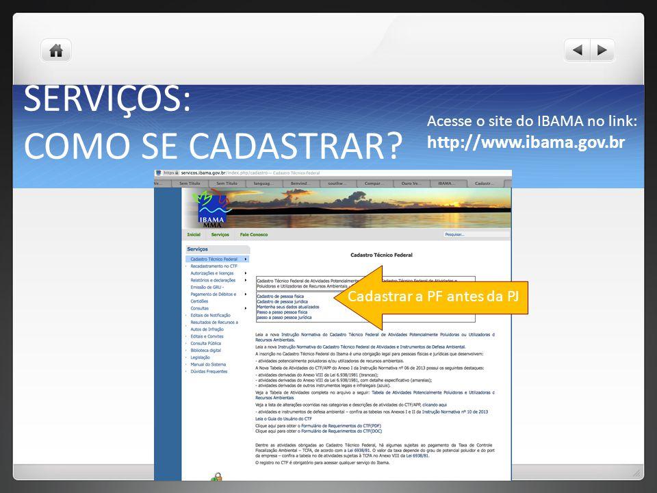 Acesse o site do IBAMA no link: http://www.ibama.gov.br CADASTRO NOVO COMO SE CADASTRAR? SERVIÇOS: