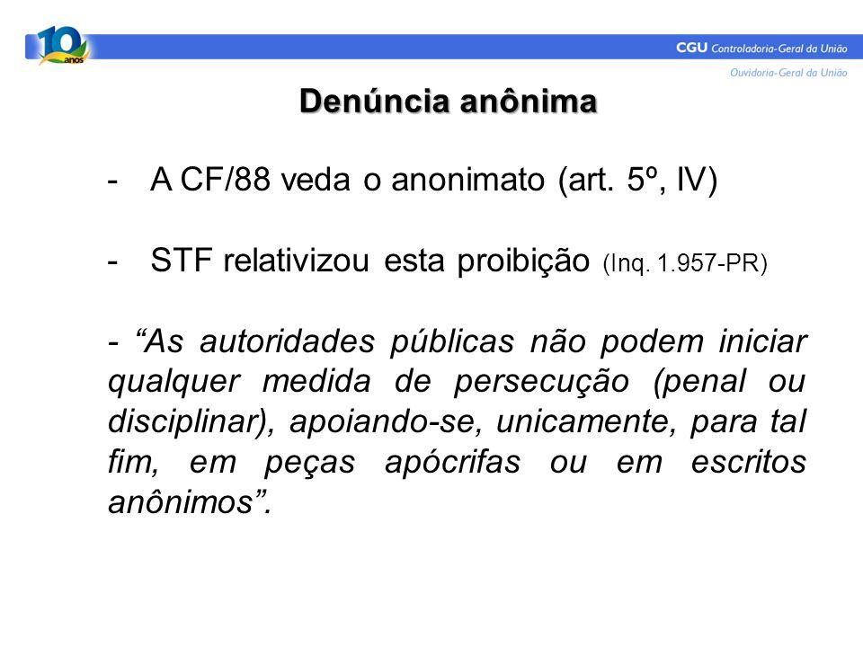 """Denúncia anônima -A CF/88 veda o anonimato (art. 5º, IV) -STF relativizou esta proibição (Inq. 1.957-PR) - """"As autoridades públicas não podem iniciar"""
