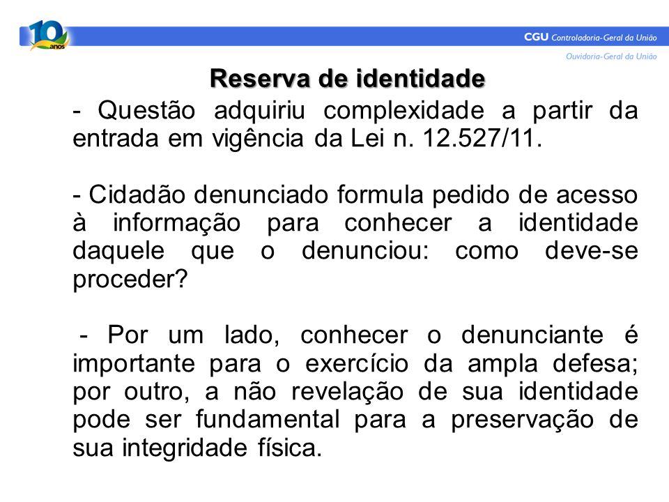 Reserva de identidade - Questão adquiriu complexidade a partir da entrada em vigência da Lei n. 12.527/11. - Cidadão denunciado formula pedido de aces