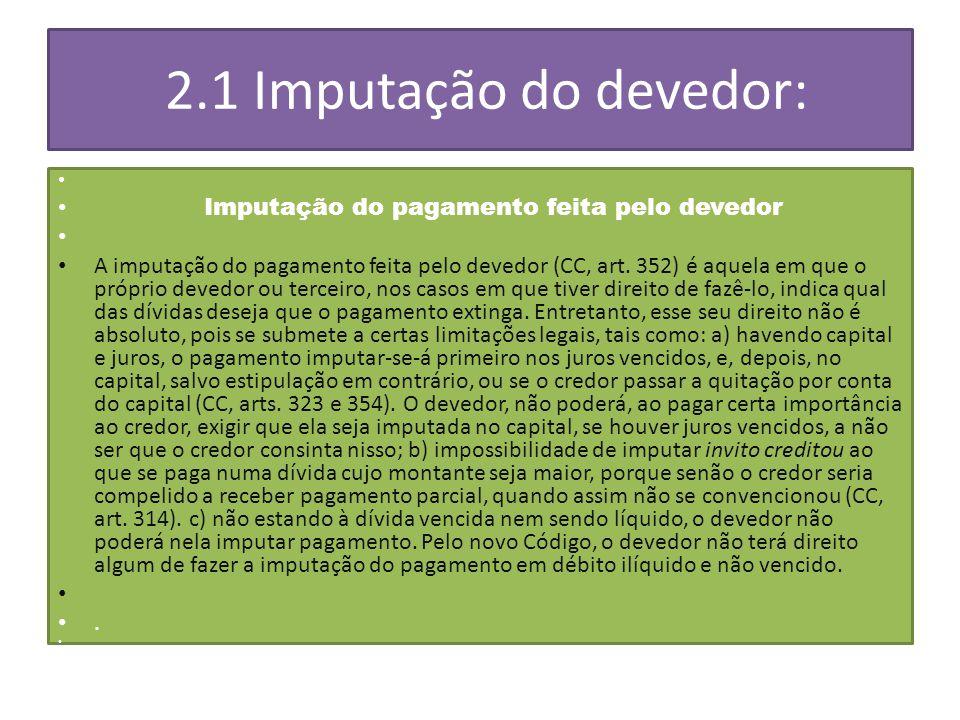 2.1 Imputação do devedor: Imputação do pagamento feita pelo devedor A imputação do pagamento feita pelo devedor (CC, art.