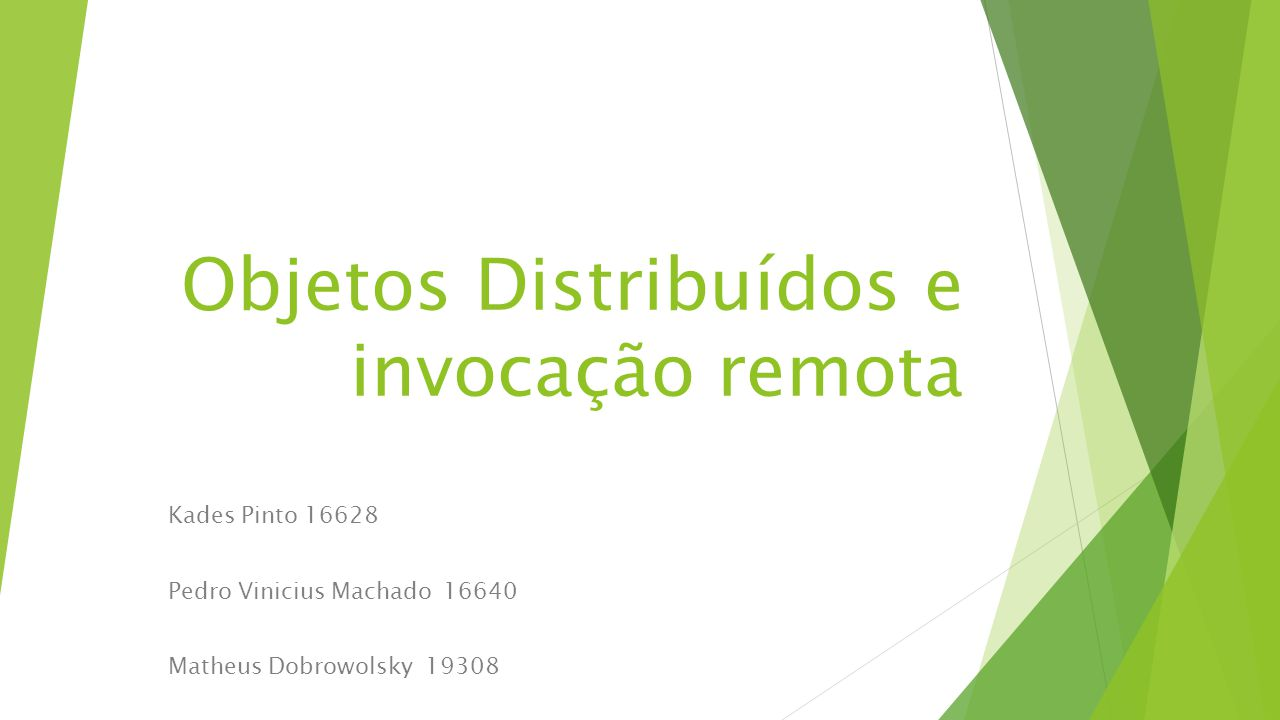 Objetos Distribuídos e invocação remota Kades Pinto 16628 Pedro Vinicius Machado 16640 Matheus Dobrowolsky 19308