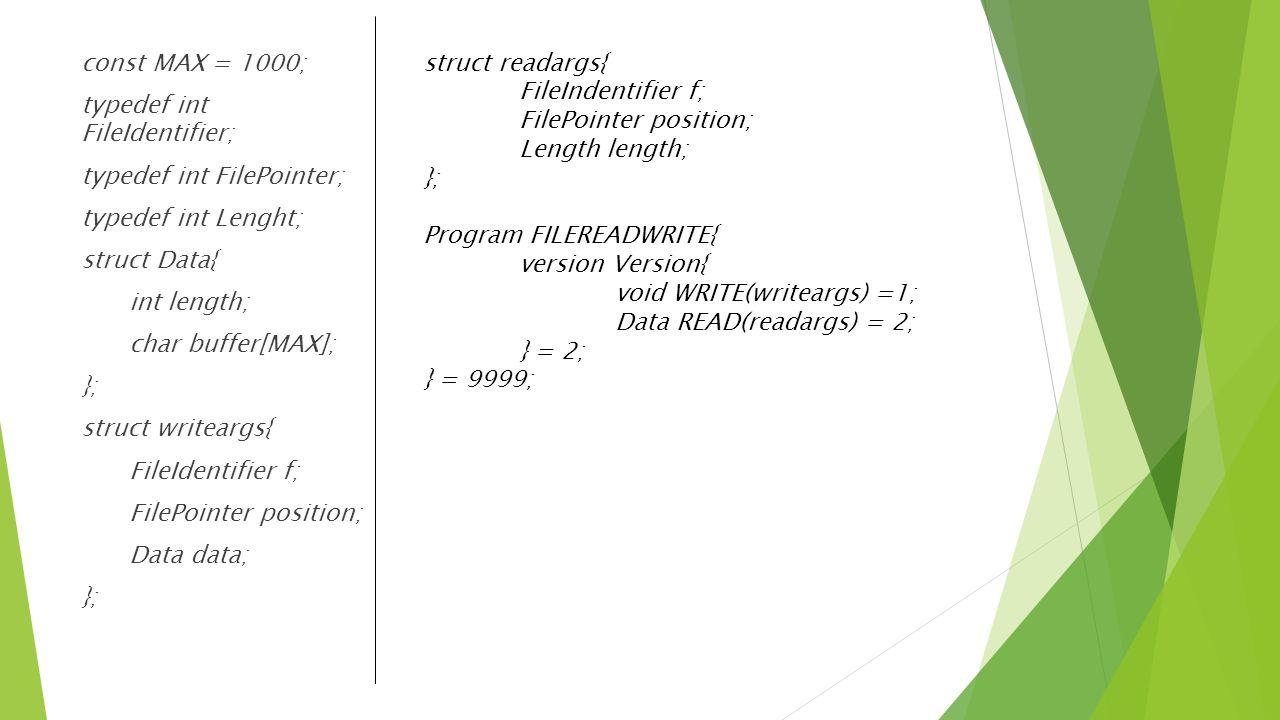 const MAX = 1000; typedef int FileIdentifier; typedef int FilePointer; typedef int Lenght; struct Data{ int length; char buffer[MAX]; }; struct writea