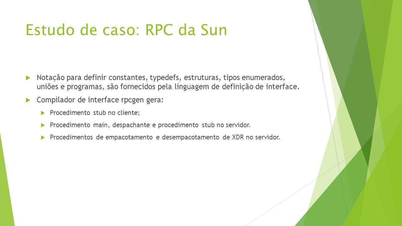 Estudo de caso: RPC da Sun  Notação para definir constantes, typedefs, estruturas, tipos enumerados, uniões e programas, são fornecidos pela linguage